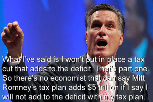 """What I've said is I won't put in place a tax cut that adds to the deficit. That's part one. So there's no economist that can say Mitt Romney's tax plan adds $5 trillion if I say I will not add to the deficit with my tax plan.""  … The ""Just trust me"" tax plan?"