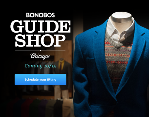 "Bonobos Guideshop coming to Chicago — Menswear internet retailer Bonobos is setting up shop here in the Windy City to give you a place to try on their goods in person instead of trying to guess if something will fit you based on photos.  This is a pretty good thing. I got their GOP chinos in a 33"" waist and the actual waist measurement turned out to be 35"", so I had to send them back for an exchange (vanity sizes be damned).  Anyhow, shop opens up on October 15 at 313 W. Superior Street, Chicago, IL, 60654. You can go here to book an appointment."