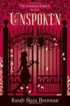 Unspoken: The Lynburn Legacy Sarah Rees Brennan Kami Glass is in love with someone she's never met—a boy she's talked to in her head since she was born. This has made her an outsider in the sleepy English town of Sorry-in-the-Vale, but she has learned ways to turn that to her advantage. Her life seems to be in order, until disturbing events begin to occur. There has been screaming in the woods and the manor overlooking the town has lit up for the first time in 10 years… . The Lynburn family, who ruled the town a generation ago and who all left without warning, have returned. Now Kami can see that the town she has known and loved all her life is hiding a multitude of secrets—and a murderer. The key to it all just might be the boy in her head. The boy she thought was imaginary is real, and definitely and deliciously dangerous.