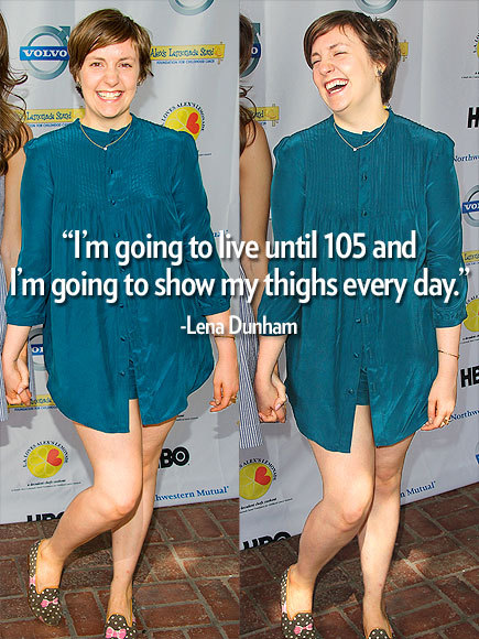 """I'm going to live until 105 and I'm going to show my thighs every day."" - Girls star Lena Dunham, defending her decision to flaunt her figure, at the New Yorker Festival"
