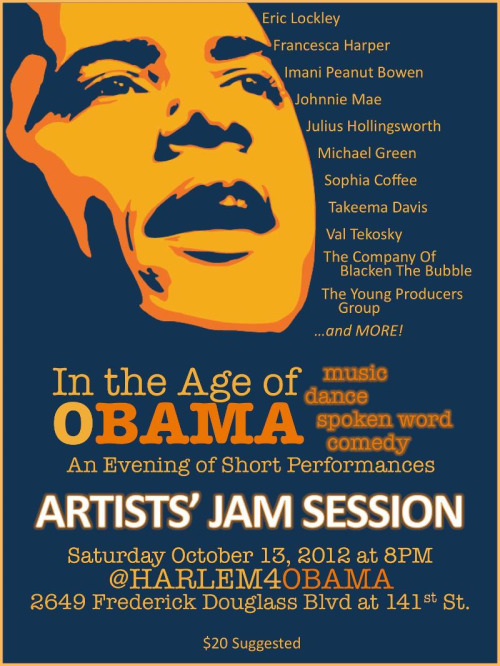 "[PRESIDENTIAL ARTISTS JAM SESSION] ""In the Age of OBAMA"" Presented by @Harlem4OBAMA     Saturday, October 13 at 8PM 2649 Frederick Douglass Blvd @ 141st Street Admission: Suggested $20 *Proceeds to defray costs of all-volunteer H4O*"