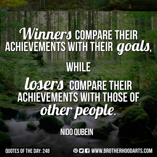 "[syahid] Quotes Of Day: 248: ""Winners compare their achievements with their goals, while losers compare their achievements with those of other people."" — Nido Qubein"