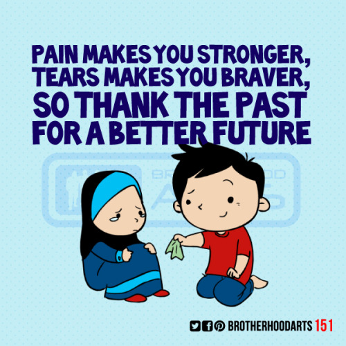 "[CheUn] 151: Ahmad says ""Pain makes you stronger, tears makes you braver so thank the past for a better future"" Get 5% DISCOUNT of any items on deenify.com when you share/reblog/retweet this post. Obtain your coupon by submitting your details here : http://bit.ly/coupon-redeem"
