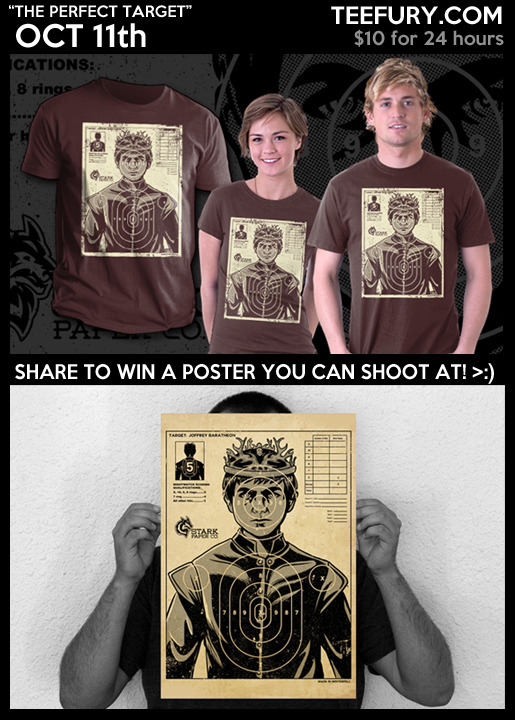 "bamboota:  ""The Perfect Target"" available Oct 11th on Teefury! $10 for 24 hours! #GameOfThrones http://www.teefury.com/"