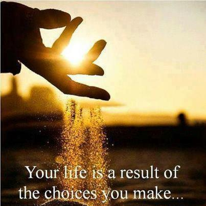 always-be-kind:  Your life is a result of the choices you make … So if you want a better life, make a better choices.