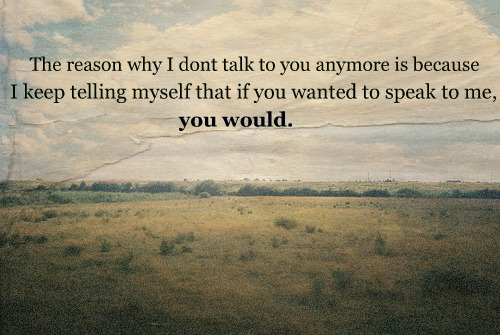 bestlovequotes:  (via I keep telling myself that if you wanted to speak to me, you would | Best Tumblr Love Quotes)