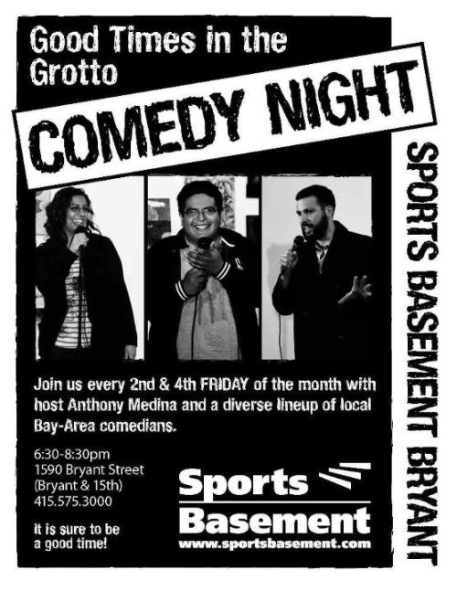 10/12: Free Comedy @ Sports Basement. 1590 Bryant St. SF. Featuring Priya Prasad, Matt Lieb, Andrea Almario, Jamie Ball, Rolf Skar, Emily Van Dyke, JC Coccoli, Sam Tallent and Greg Edwards. Hosted by Anthony Medina. Also, FREE BEER!