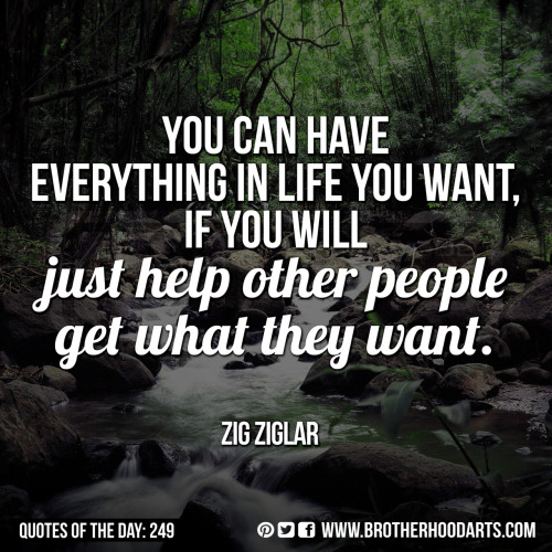 "‎[syahid] Quotes Of Day: 249: ""You can have everything in life you want, if you will just help other people get what they want."" — Zig Ziglar"