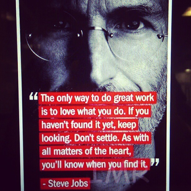 #CountDown #Day #25 #SteveJobs #Quote … The only way to do #great #work is to #LoveWhatYouDo #DoWhatYouLove #Dontsettle for #less #Endurance #Surely #Critical #SerialWorker #Gorealler  (Taken with Instagram)