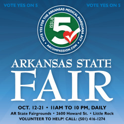 THE ARKANSAS STATE FAIR STARTS TODAY! Drop by to pick up materials or stay to volunteer!Help motivate the vote in the single most important public event before the election. Volunteer to take a shirt of two during one of the ten fair days  to educate the Arkansas public on the compassionate truth of medical marijuana.The booth will be open from 11am to 10pm every day, October 12-21 and must be manned at all times. If you haven't been able to help yet, now's the time! Contact Gary Fults to schedule volunteer time: hhead51@yahoo.com(501) 416-1274HELP PROVIDE MATERIALS FOR THE FAIR!DONATE $5 for Issue 5!http://arcompassion.com/donateVOTE YES ON ISSUE 5!SCIENCE • COMPASSION • COMMON SENSE