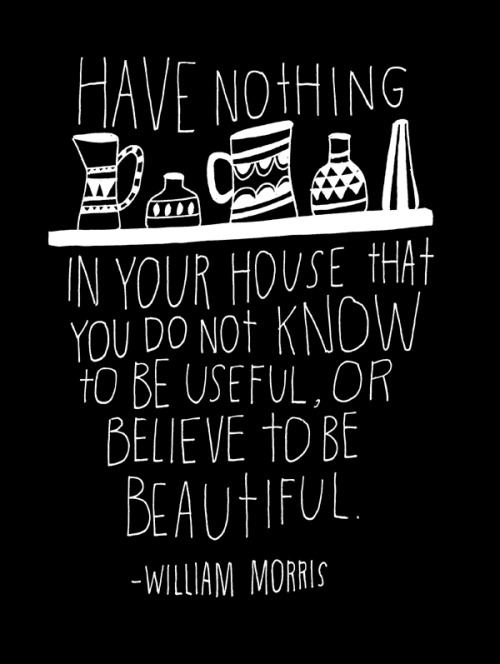 Hand-lettered wisdom from William Morris by Lisa Congdon. More of Lisa's typographic words of famous wisdom here.