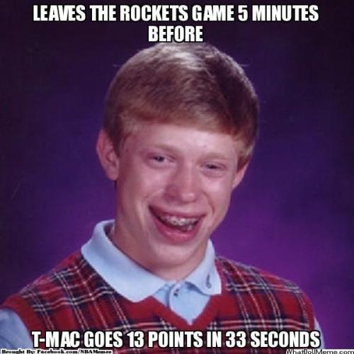 Bad Luck Brian: He will miss T-Mac the MOST!
