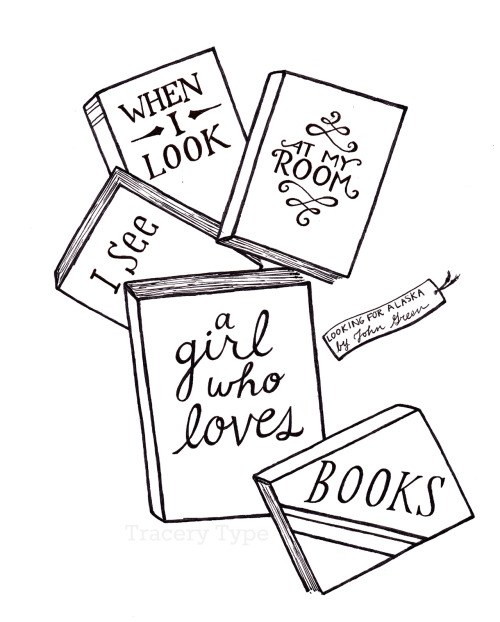 "tracerytype:  John Green Book Graphics 2/4 ""When I look at my room, I see a girl who loves books."" [Looking for Alaska]"