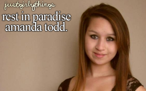 justgirlythings:  NOBODY deserved what she went through. Bullies need to be stopped and unfortunately we lost a beautiful soul because of the heartless acts of immature, spoiled kids. Rest in Paradise Amanda and keep strong everyone and fight back! If you watch someone get bullied, you're just as bad as if you were committing the act. Step in and you may be saving someone's life.