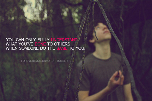 bestlovequotes:  (via You can only fully understand what you've done to other when someone do the same to you | Best Tumblr Love Quotes)