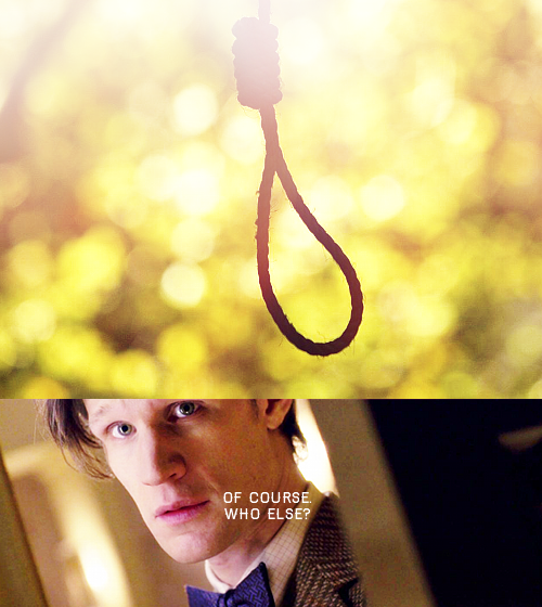 I imagined he saw ten men hanging from ten nooses, but one noose was free for an 11th man. -Matt Smith