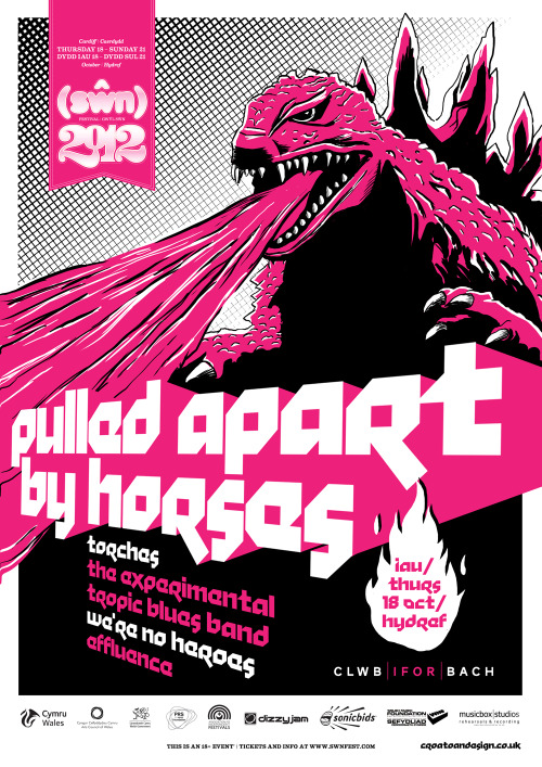 Poster for Pulled Apart by Horses at Clwb Ifor Bach as part of Swn Festival 2012. I love PABH and wanted to make something suitably kickass for this show. And what's more kickass than the nuclear-powered king of lizards himself?