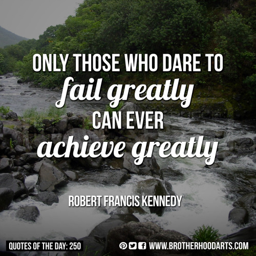"[syahid] Quotes Of Day: 250: ""Only those who dare to fail greatly can ever achieve greatly."" - Robert Francis Kennedy"