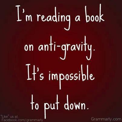 I'm reading a book on a anti-gravity. It's impossible to put down.