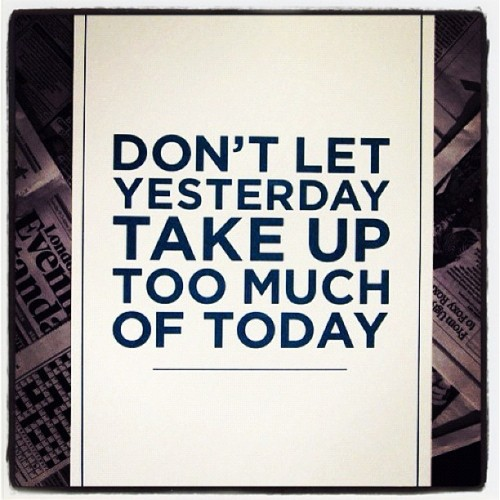 thefashionoffice:  #MondayMotivation: Don't Let Yesterday Take Up Too Much Of Today #inspiration #typography #bestoftheday #igers (Taken with Instagram)