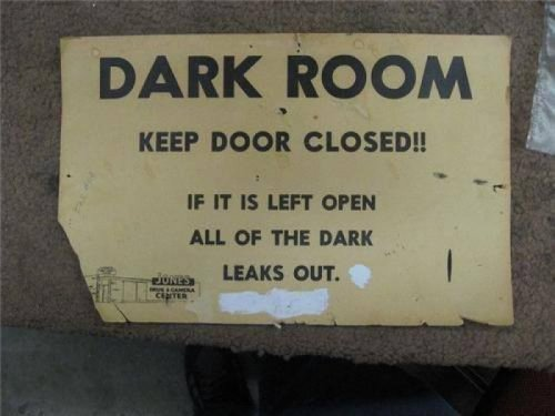 collegehumor:  Helpful Dark Room Sign  Uh oh, looks like we got a dark leak.