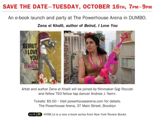 NYRB Lit—our very new, ebook-only, cousin imprint—is hosting its first event with Zena el Khalil, author of Beirut, I Love You, at powerHouse Arena in Dumbo, Brooklyn tomorrow at 7 pm. It's a ticketed event ($5) but also includes film director Gigi Roccati and fellow TED fellow tap dancer Andrew J. Nemr. Should be fun!