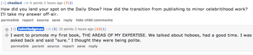 The incomparable John Hodgman just did a Reddit AMA, and as you might expect, it was a delight! Click the image to read, and click here to watch the above-mentioned Daily Show appearance that started it all.