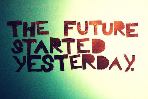 "The future started yesterday. New Rule: Nothing ""starts tomorrow.""  Today day is about half over … what are you going to do to make this day even better?  No matter what has already happened today, you have the ability to make it better.  If it's going well … keep going.  If you're feeling down, don't chalk it up as a loss just yet.  Don't wait until tomorrow to turn things around.  Seize the moment … this moment!  Do. It. Now. Don't wait until tomorrow.  Start TODAY.  Why?  Because you're worth it and you CAN."