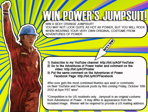 Jumpsuit Giveaway! Enter to win.Only until October 19th, 2012 at 6PM PST!! 1) Subscribe to my YouTube channel:http://bit.ly/AGFYouTube2) Comment on the AOP trailer: http://bit.ly/AOPtrailer3) Put the same comment on the Adventures of Power Facebook Page: http://bit.ly/AOPFacebook
