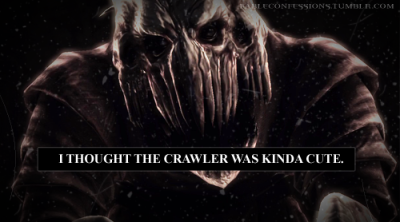 """I thought the Crawler was kinda cute."" FableConfessions.tumblr.com"