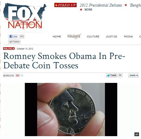 barticles:  mediamattersforamerica:  Fox News celebrates Romney's victory over Obama…in the pre-debate coin toss. Okay?   This is not a parody. It is a real thing.