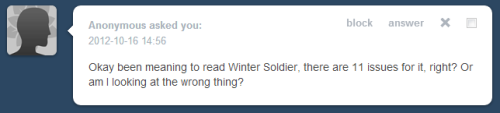 DELICIOUS WINTER SOLDIER. Okay, there are technically two Winter Soldier arcs. The one that's 11 (I think) issues in is the current one, that is about Bucky post-fear itself, when almost everyone still thinks he's dead (As a result of getting the majority of his chest blown out). It's him and Natasha dealing with the sins of their past, and it is REALLY REALLY GREAT.  You can find the first collected trade and the most recent issues in your local comic store, or right here in digital copies! The first Winter Soldier arc is the one you will usually see me screaming about. It was the story arc in the Captain America that ret-conned Bucky's death, reinvented him as The Winter Soldier, and brought him back into Steve's life. It's an incredible book for so many reasons -  The art. Ed Brubaker, the writer and James Barnes enthusiast, has a knack for pairing his stories with gritty, street-level-hero artists. Epting and Lark are a perfect example if this.  Steve as Steve should be. I love Steve Rogers, but he's an angry man. A deeply angry, hypocritical, self-important man. You get to see all of this in the original Winter Soldier, but portrayed delicately enough so that he's still Captain America. I love Steve to death, and I love him the most when you get to see him as a fully formed, flawed, scarred man.  FALCON. HEY. MARVEL MOVIE UNIVERSE FANS. YOU WANT AN INTRODUCTION TO SAM FUCKING WILSON BEFORE HE SHOWS UP IN THE WINTER SOLDIER MOVIE? Fucking Falcon. Fucking Falcon.  One of the sweetest moments between Steve and Tony you will ever see, ever.  FANTASTIC VILLIANS. Also a great introduction to the evolution of The Red Skull, post-WW2. It's also a nice little introduction to his batshit insane daughter, Synthia, who would grow up to 'kill' Bucky in the Fear Itself arc.  Sharon Carter. Okay, I don't like Sharon. I don't like her mostly because I feel like she is defined by her relationship with the men in her life. She is not treated well by most writers, and is generally shoved into the background. She is portrayed as whiny, and irritating. But in Winter Soldier, she and Steve have broken up, and she is taking NONE OF HIS SHIT. I actually really, really enjoy her in this arc.  The greatest panel of all time. When Steve finally confronts Bucky, who has been stripped of his memories, well…you will know it when you see it. There is a reason why this story arc racked up so many awards. It is hands down my favorite comic story of all time. INCLUDING NEXTWAVE. The entire collection has recently been re-issues in one big whopping $25 trade, which is a hell of a deal. You can pick it up at your local comic store, or you can get Vol. One and Vol. Two in digital! Fair warning: The end is going to kill you. It will break your heart. So I suggest also looking for the story arc that follows, which is called Red Menace. That will supply you with CONSIDERABLY MORE emotional closure, as well as introducing some of the most kick-ass British superheroes out there (LADY JACQUELINE HOLLA.) Enjoy! And come cry in my ask box when you can't handle all of your Bucky feels!
