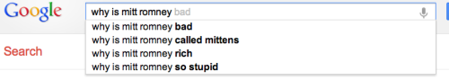 "Fun with Google autocomplete. ""Why is Mitt Romney …"" ? shows these suggestions."