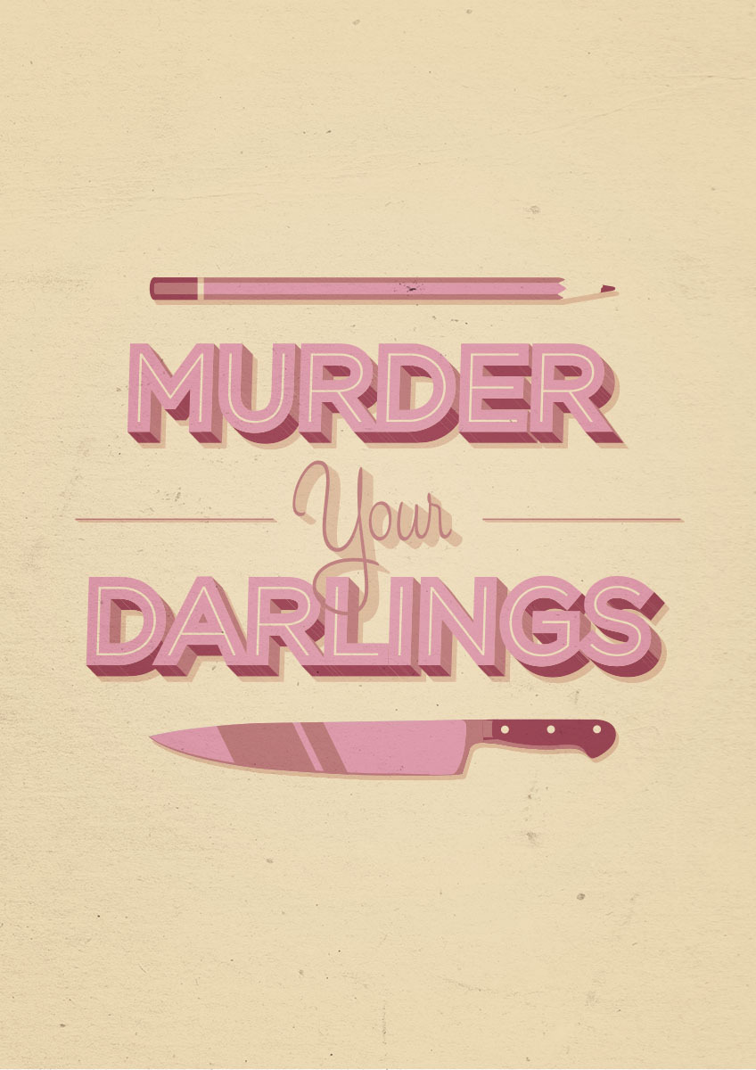 "Two steps forward, 1 step back ""Murder your darlings"" - Sir Arthur Quiller-Couch"
