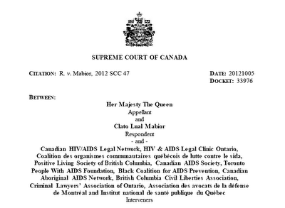 "Canada: Supreme Court makes bad HIV disclosure law worse The Supreme Court of Canada ruled on Friday October 5th that individuals who know they are HIV-positive are liable to criminal prosecution for aggravated sexual assault - which comes with a maximum sentence of life in prison and sex offender status - if they do not disclose this fact prior to sex that may risk a ""realistic possibility of transmission of HIV"". There's been a lot of confusion about whether this ruling, which created the illusion of being fair, rational, just and based on the latest science, was a step in the right direction. Believe me, it wasn't.  A blog by Edwin Bernard"