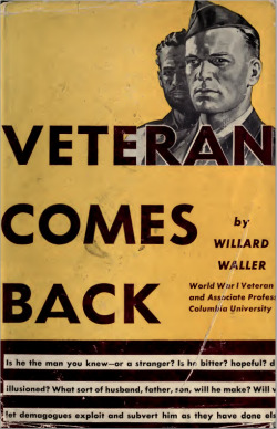 "The cover of WWI veteran Willard Waller's 1944 book, ""Veteran Comes Back."" From the inside cover:  ""Will he [sic] sell apples and pawn his medals, or will we assure him a job? What of the disabled — how can we restore him to usefulness? Will we make thegrim mistake of spending too much—too late—and for the wrong people? These and other questions are answered in this book—a realistic discussion of America's gravest social problem."""