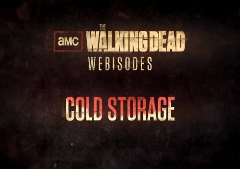 "Check out the Walking Dead webisodes ""Cold Storage."""