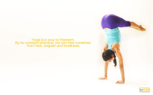 Yoga is a way to freedom. By its constant practice, we can free ourselves from fear, anguish and loneliness.