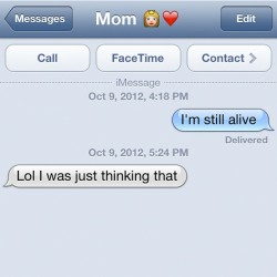 Haven't talked to my mom all day had to let her know I was still breathing lol