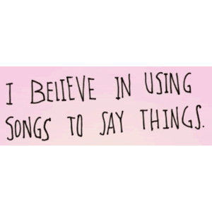 I believe in using songs to say things