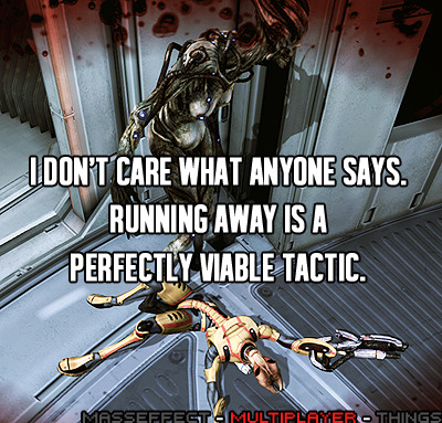 galacticdrugdealer:  theamazingwondermeg:  masseffect-multiplayer-things:  —submitted by princess-stabbity  You mean Advancing in a different direction.  #advancing toward a future victory  #advancing in the opposite direction of death