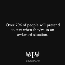 psych-facts:  Over 70% of people will pretend to text when they're in an awkward situation.