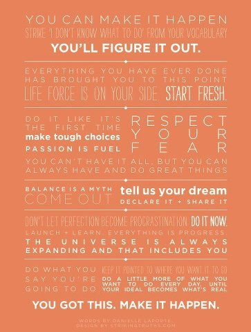 Download a Credo for Making It Happen Poster here Love me some Danielle LaPorte
