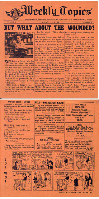 Weekly Topics January 15, 1945 on Flickr. January 15, 1945. Volume 6, Number 3 of Los Angeles Railway, Weekly Topics. Weekly Topics was a weekly publication printed for passengers. This item is from a collection of material donated by former employee Ed Vandeventer in 2011. Finding aid for this collection is at the Online Archive of California: www.oac.cdlib.org/findaid/ark:/13030/c89w0d7c/