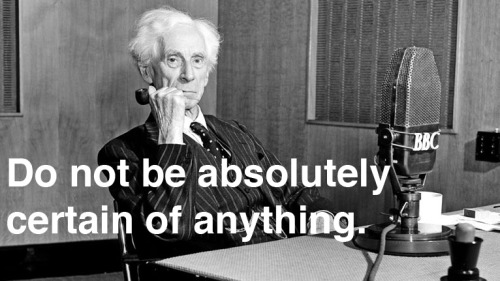 explore-blog:  10 timeless commandments from Bertrand Russell.    1. Do not feel absolutely certain of anything.  2. Do not think it worth while to proceed by concealing evidence, for the evidence is sure to come to light.  3. Never try to discourage thinking for you are sure to succeed.  4. When you meet with opposition, even if it should be from your husband or your children, endeavor to overcome it by argument and not by authority, for a victory dependent upon authority is unreal and illusory.  5. Have no respect for the authority of others, for there are always contrary authorities to be found.  6. Do not use power to suppress opinions you think pernicious, for if you do the opinions will suppress you.  7. Do not fear to be eccentric in opinion, for every opinion now accepted was once eccentric.  8. Find more pleasure in intelligent dissent than in passive agreement, for, if you value intelligence as you should, the former implies a deeper agreement than the latter.  9. Be scrupulously truthful, even if the truth is inconvenient, for it is more inconvenient when you try to conceal it.  10. Do not feel envious of the happiness of those who live in a fool's paradise, for only a fool will think that it is happiness.