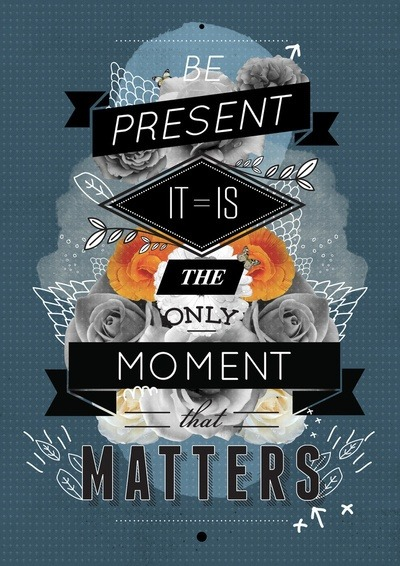 "Daily Inspiration - ""Be present, it is the only moment that matters"" Check us out at www.owlrepublic.com"