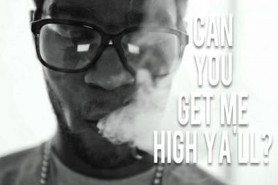 "asherbasher11:  ""Can You Get Me High Ya'll?""  I'm Just What You Made God."
