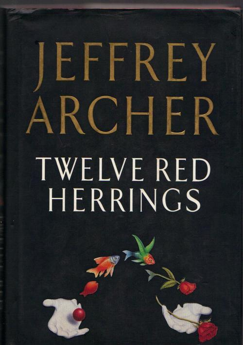 Twelve Red Herrings. Jeffrey Archer. HarperCollins, July 1994. First UK edition. Original dust jacket. Cleverly styled, with richly drawn characters and ingeniously plotted story lines, each of the twelve pieces ends with a delightfully unexpected turn of events. In each tale, people are given an opportunity to seize, a crucial problem to solve, or a danger to avoid. And buried in each story is another diversion — a red herring.