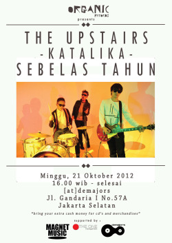 #Katalika11th The Upstairs October 21st, 2012 [at]demajors, Jl. Gandaria I No. 57A, Jakarta Starts from 4PM