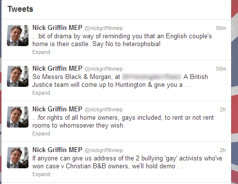 Here are the tweets that Nick Griffin posted regarding the gay couple. Anyone know why he thinks someone getting the same rights as the rest of us is persecuting him? Insecure? http://news.sky.com/story/999667/nick-griffin-gay-couple-tweets-investigated  Griffin interviewed by Nicky Campbell this morning.http://www.bbc.co.uk/programmes/p00zz8xd
